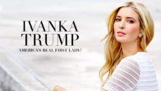 Ivanka Trump: America's Real First Lady?